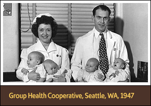 <a href='onlineactivities04.html'>4. Group Health Cooperative, Seattle, WA, 1947</a><p><strong>Nurse Elise Cook and Dr. William MacColl show off the first babies born at Group Health Cooperative in Seattle, WA, 1947</strong><br />Courtesy Group Health Cooperative</p><hr /><p>After federal involvement in medical cooperatives ended in the 1940s, many communities formed private non-profit health associations, often based on the principle of pre-paid group insurance. Health plans like the Group Health Cooperative of Seattle, Washington, emphasized promoting wellness as much as treating illness.</p>