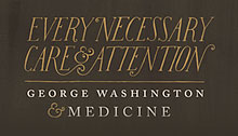 Every Necessary Care and Attention, George Washington and Medicine