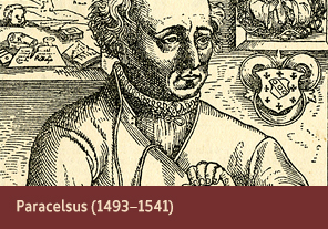 <a href='onlineactivities05.html'>5. Paracelsus (1493–1541)</a>     <h3> </h3>     <h4>Paracelsus from <em>Philosophiae Magnae</em>  (Great philosophy), 1567</h4>     <h5>Creator: Paracelsus and Balthasar Flöter     <br>Courtesy National Library of Medicine<br /></h5>      <p>A Swiss physician Philippus Theophrastus Aureolus Bombastus von Hohenheim, better known as Paracelsus, was among the first to use chemicals and minerals in his remedies. Paracelsus also argued that medical treatment should be a basic right.</p>