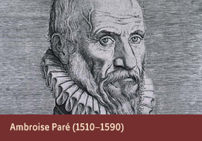 <a href='onlineactivities04.html'>4. Ambroise Paré (1510–1590)</a>     <h3> </h3>     <h4><em>Ambroise Paré</em>, 1584</h4>     <h5>Creator: Giullus Horbeck     <br>Courtesy National Library of Medicine<br /></h5>     <p>Ambroise Paré was a French surgeon whose less invasive surgical techniques were extremely influential in the development of modern surgery. Paré believed that studying nature was important to understanding the world and included all manner of odd and unusual creatures in his works.</p>