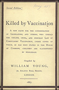 Cover of Killed by vaccination : a few facts for the consideration of legislators, and others, who uphold the useless, cruel, and inhuman law of compulsory vaccination, under cover of which, as has been stated in the House of Commons, children are slaughtered by wholesale compiled by William Young