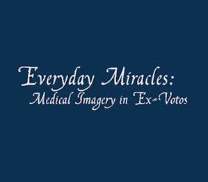 Everyday  Miracles: Medical Imagery in Ex-Votos