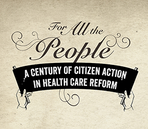 For All the People: A Century of Citizen Action in Health Care Reform banner.