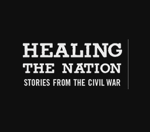 Healing the Nation: Stories from the Civil War