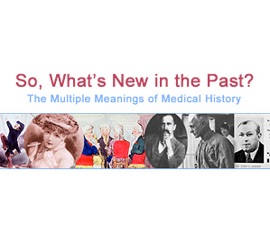 Text: 'So What's New in the Past? The Multiple Meanings of Medical History.' Accompanied by a collage of famous 20th century photographs and drawings.