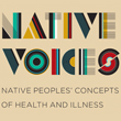 Native Voices: Native Peoples' Concepts of Health and Illness
